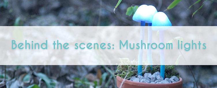 Behind the scenes: Mushroom lights - banner